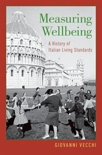 Book Measuring Wellbeing: A History of Italian Living Standards by Giovanni Vecchi