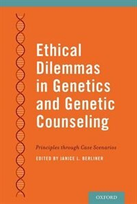Book Ethical Dilemmas in Genetics and Genetic Counseling: Principles through Case Scenarios by Janice Berliner