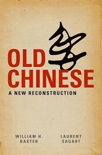 Book Old Chinese: A New Reconstruction by William H. Baxter