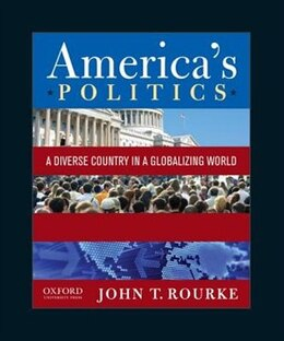 Book Americas Politics: A Diverse Country in a Globalizing World by John T. Rourke