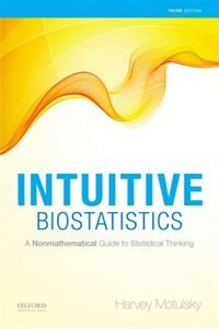 Book Intuitive Biostatistics: A Nonmathematical Guide to Statistical Thinking by Harvey Motulsky