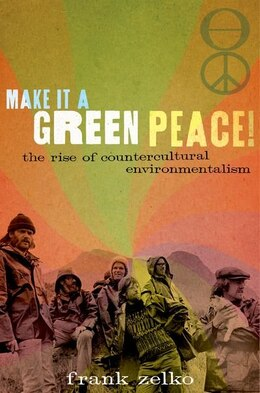 Book Make It a Green Peace!: The Rise of Countercultural Environmentalism by Frank Zelko