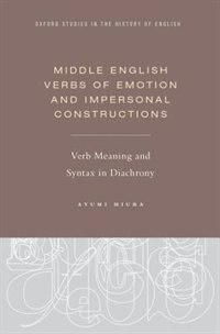 Book Middle English Verbs of Emotion and Impersonal Constructions: Verb Meaning and Syntax in Diachrony by Ayumi Miura