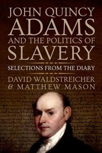 Book John Quincy Adams and the Politics of Slavery: Selections from the Diary by David Waldstreicher