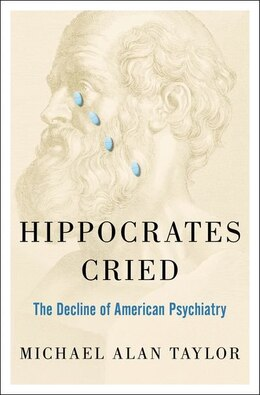 Book Hippocrates Cried: The Decline of American Psychiatry by Michael A. Taylor