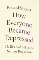 How Everyone Became Depressed: The Rise and Fall of the Nervous Breakdown
