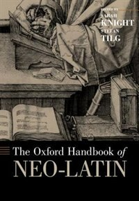 Book The Oxford Handbook of Neo-Latin by Sarah Knight