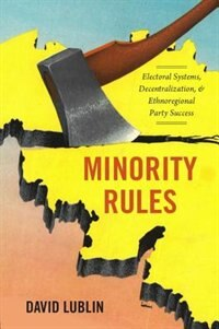 Book Minority Rules: Electoral Systems, Decentralization, and Ethnoregional Party Success by David Lublin