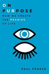 Book On Purpose: How We Create the Meaning of Life by Paul Froese