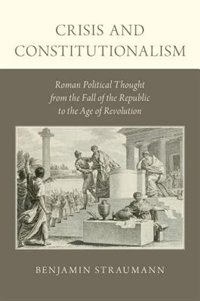 Book Crisis and Constitutionalism: Roman Political Thought from the Fall of the Republic to the Age of… by Benjamin Straumann