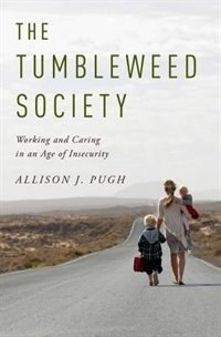Book The Tumbleweed Society: Working and Caring in an Age of Insecurity by Allison J. Pugh