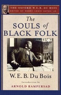 Book The Souls of Black Folk: The Oxford W. E. B. Du Bois, Volume 3 by Henry Louis Gates