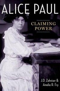 Book Alice Paul: Claiming Power by J.D. Zahniser