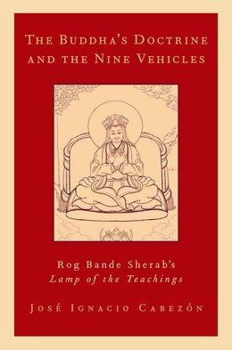 Book The Buddhas Doctrine and the Nine Vehicles: Rog Bande Sherabs Lamp of the Teachings by Jose Ignacio Cabezon