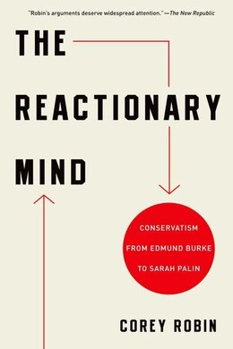 Book The Reactionary Mind: Conservatism from Edmund Burke to Sarah Palin by Corey Robin