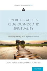 Book Emerging Adults Religiousness and Spirituality: Meaning-Making in an Age of Transition by Carolyn McNamara Barry