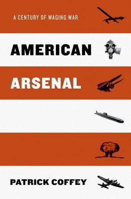 Book American Arsenal: A Century of Weapon Technology and Strategy by Patrick Coffey