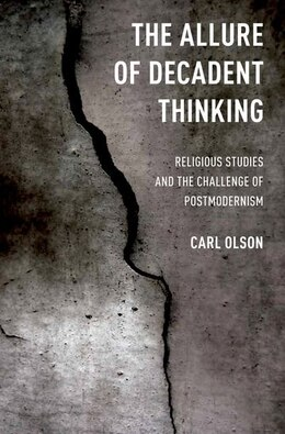 Book The Allure of Decadent Thinking: Religious Studies and the Challenge of Postmodernism by Carl Olson