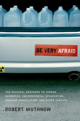 Book Be Very Afraid: The Cultural Response to Terror, Pandemics, Environmental Devastation, Nuclear… by Robert Wuthnow