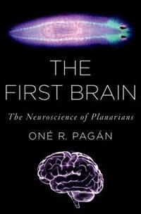 Book The First Brain: The Neuroscience of Planarians by One R. Pagan