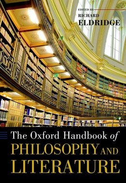 Book The Oxford Handbook of Philosophy and Literature by Richard Eldridge