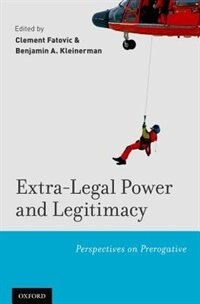 Book Extra-Legal Power and Legitimacy: Perspectives on Prerogative by Clement Fatovic
