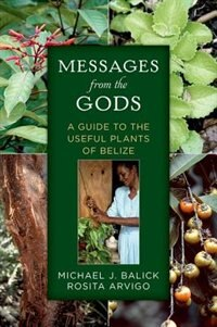 Book Messages from the Gods: A Guide to the Useful Plants of Belize by Michael J. Balick