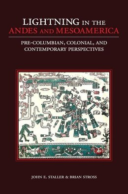 Book Lightning in the Andes and Mesoamerica: Pre-Columbian, Colonial, and Contemporary Perspectives by John E. Staller