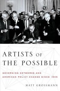 Book Artists of the Possible: Governing Networks and American Policy Change since 1945 by Matt Grossmann