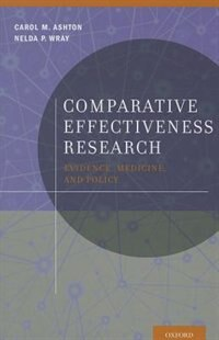 Book Comparative Effectiveness Research: Evidence, Medicine, and Policy by Carol M. Ashton