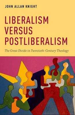 Book Liberalism versus Postliberalism: The Great Divide in Twentieth-Century Theology by John Allan Knight