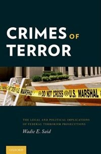 Book Crimes of Terror: The Legal and Political Implications of Federal Terrorism Prosecutions by Wadie E. Said