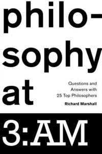 Book Philosophy at 3:AM: Questions and Answers with 25 Top Philosophers by Richard Marshall