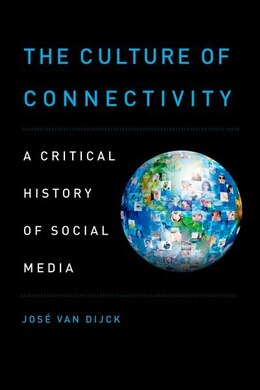 Book The Culture of Connectivity: A Critical History of Social Media by Jose van Dijck