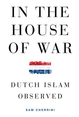 Book In the House of War: Dutch Islam Observed by Sam Cherribi