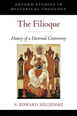 Book The Filioque: History of a Doctrinal Controversy by A. Edward Siecienski