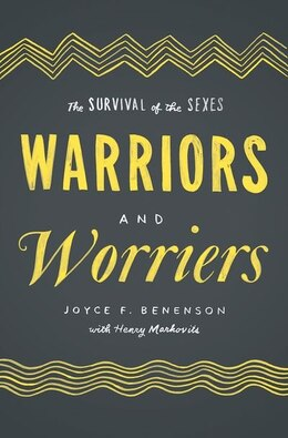 Book Warriors and Worriers: The Survival of the Sexes by Joyce F. Benenson