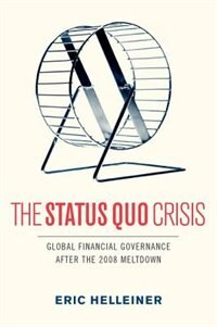 Book The Status Quo Crisis: Global Financial Governance After the 2008 Meltdown by Eric Helleiner