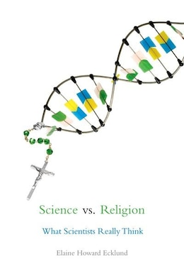 Book Science vs. Religion: What Scientists Really Think by Elaine Howard Ecklund