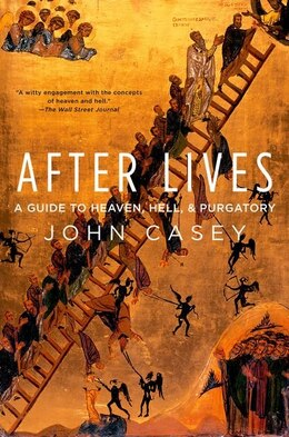 Book After Lives: A Guide to Heaven, Hell, and Purgatory by John Casey