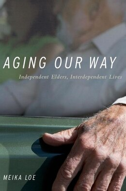 Book Aging Our Way: Independent Elders, Interdependent Lives by Meika Loe