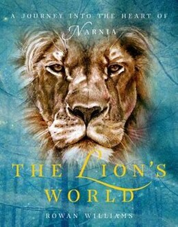 Book The Lions World: A Journey into the Heart of Narnia by Rowan Williams