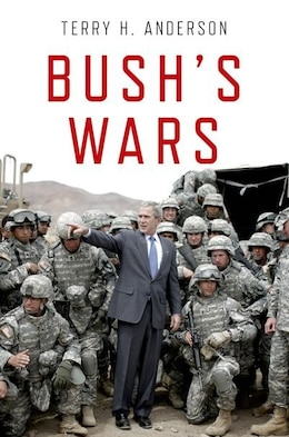 Book Bushs Wars by Terry H. Anderson