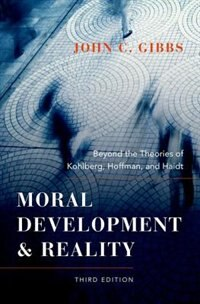 Book Moral Development and Reality: Beyond the Theories of Kohlberg, Hoffman, and Haidt by John C. Gibbs