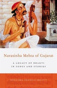 Book Narasinha Mehta of Gujarat: A Legacy of Bhakti in Songs and Stories by Neelima Shukla-Bhatt