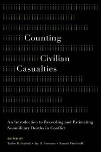 Book Counting Civilian Casualties: An Introduction to Recording and Estimating Nonmilitary Deaths in… by Taylor B. Seybolt