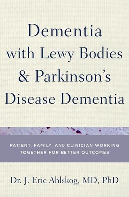 Book Dementia in Lewy Body and Parkinsons Disease Patients: Partnering with Your Doctor to Get the Most… by J. Eric Ahlskog