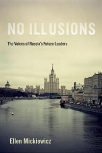Book No Illusions: The Voices of Russias Future Leaders by Ellen Mickiewicz