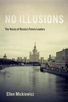 No Illusions: The Voices of Russias Future Leaders