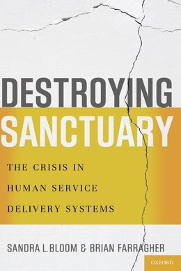Book Destroying Sanctuary: The Crisis in Human Service Delivery Systems by Sandra L. Bloom